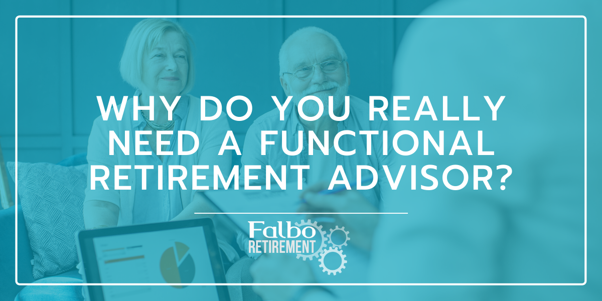 Why Do You Need a Functional Retirement Advisor?